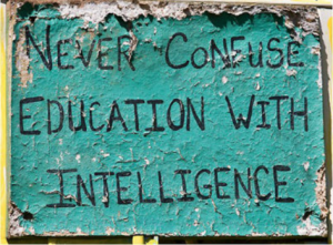 Never confuse education with intelligence